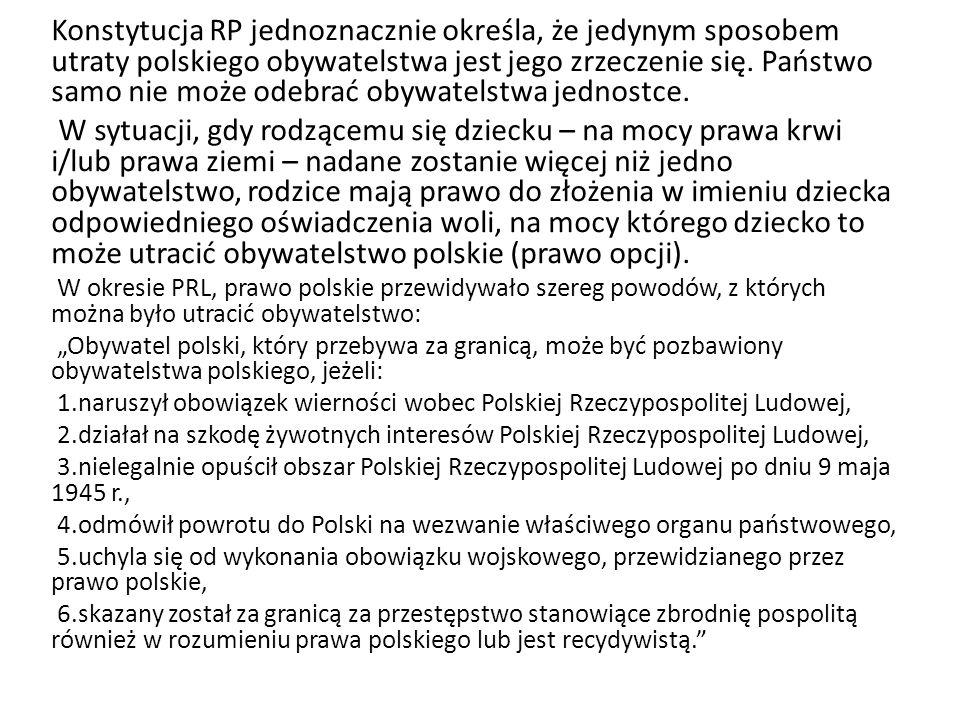 Konstytucja RP jednoznacznie określa, że jedynym sposobem utraty polskiego obywatelstwa jest jego zrzeczenie się. Państwo samo nie może odebrać obywatelstwa jednostce.