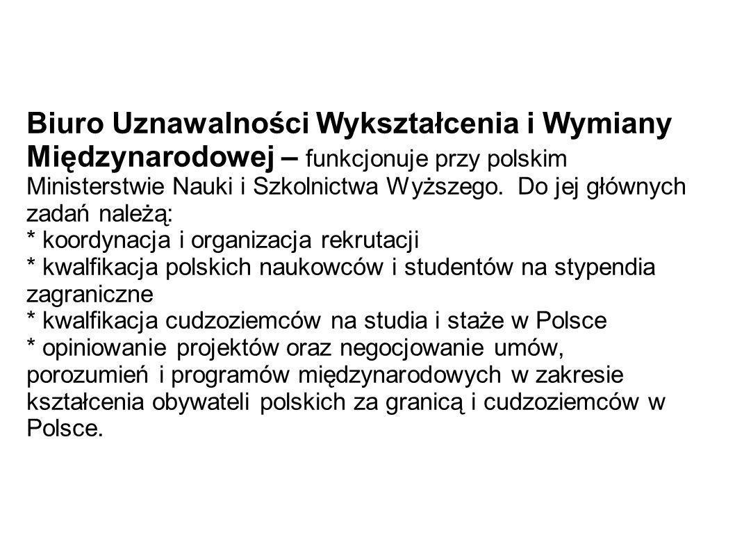 Biuro Uznawalności Wykształcenia i Wymiany Międzynarodowej – funkcjonuje przy polskim Ministerstwie Nauki i Szkolnictwa Wyższego. Do jej głównych zadań należą: