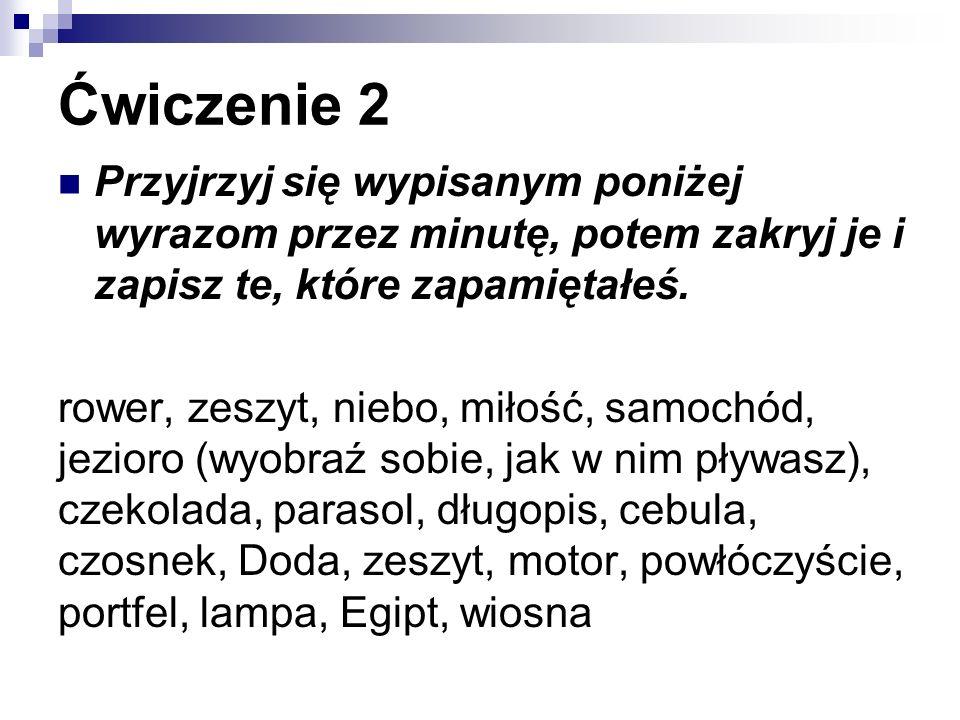Ćwiczenie 2 Przyjrzyj się wypisanym poniżej wyrazom przez minutę, potem zakryj je i zapisz te, które zapamiętałeś.