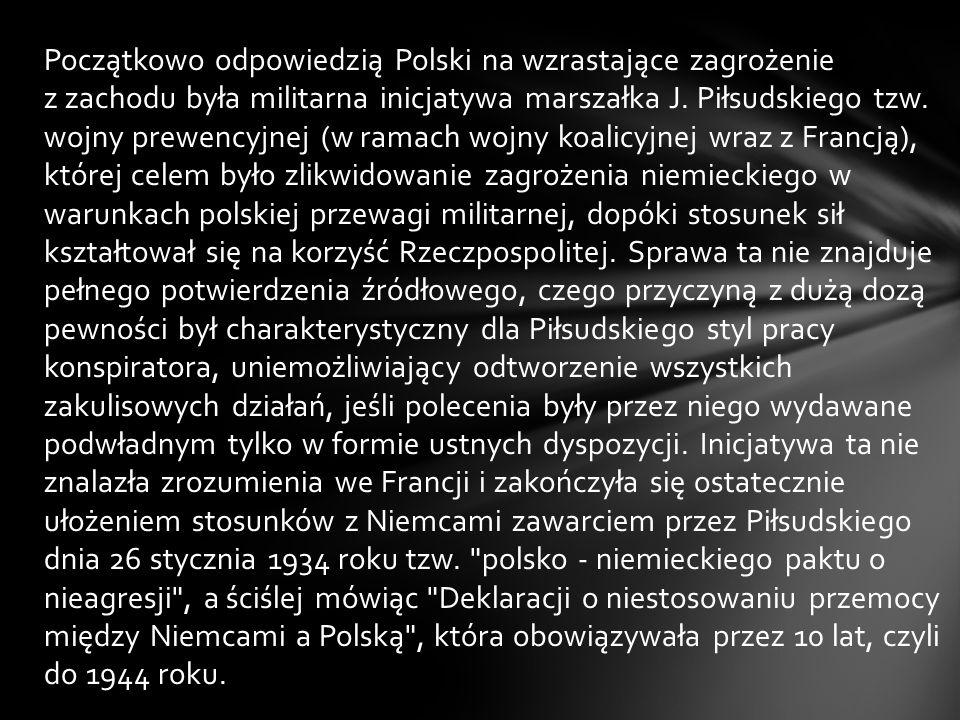 Początkowo odpowiedzią Polski na wzrastające zagrożenie z zachodu była militarna inicjatywa marszałka J.