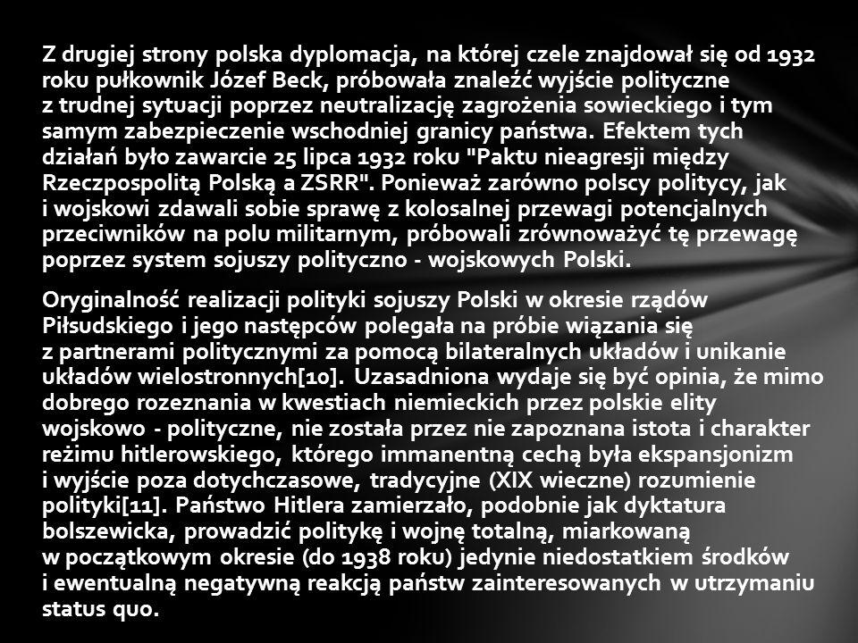 Z drugiej strony polska dyplomacja, na której czele znajdował się od 1932 roku pułkownik Józef Beck, próbowała znaleźć wyjście polityczne z trudnej sytuacji poprzez neutralizację zagrożenia sowieckiego i tym samym zabezpieczenie wschodniej granicy państwa.
