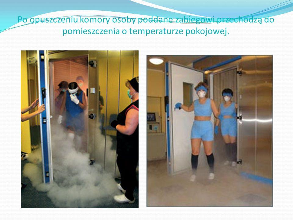 Po opuszczeniu komory osoby poddane zabiegowi przechodzą do pomieszczenia o temperaturze pokojowej.
