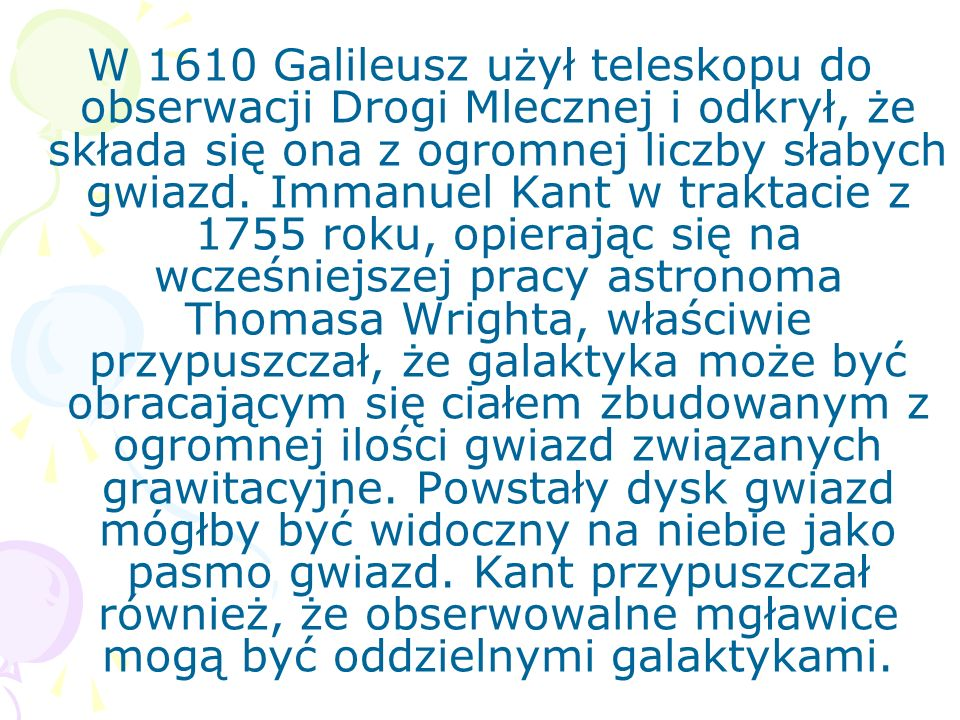 W 1610 Galileusz użył teleskopu do obserwacji Drogi Mlecznej i odkrył, że składa się ona z ogromnej liczby słabych gwiazd.