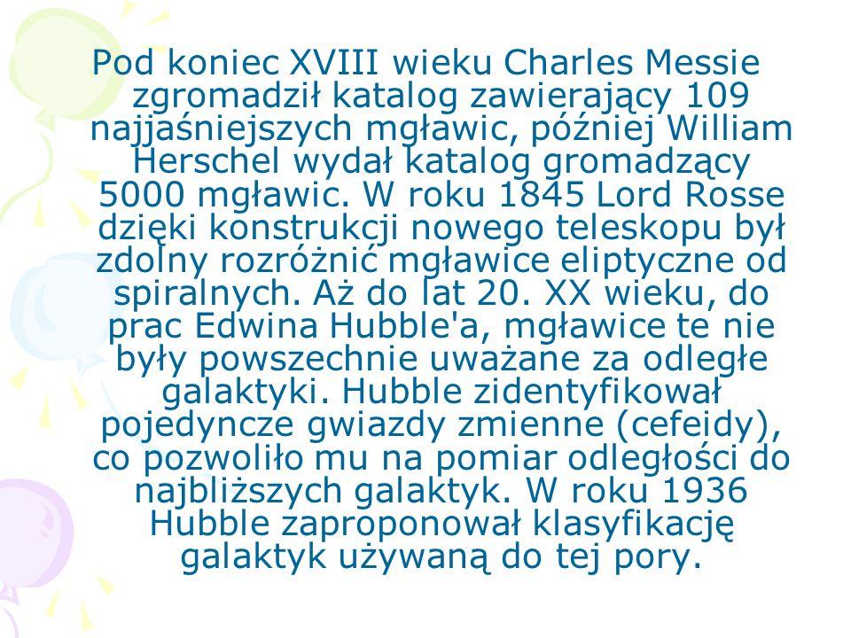Pod koniec XVIII wieku Charles Messie zgromadził katalog zawierający 109 najjaśniejszych mgławic, później William Herschel wydał katalog gromadzący 5000 mgławic.