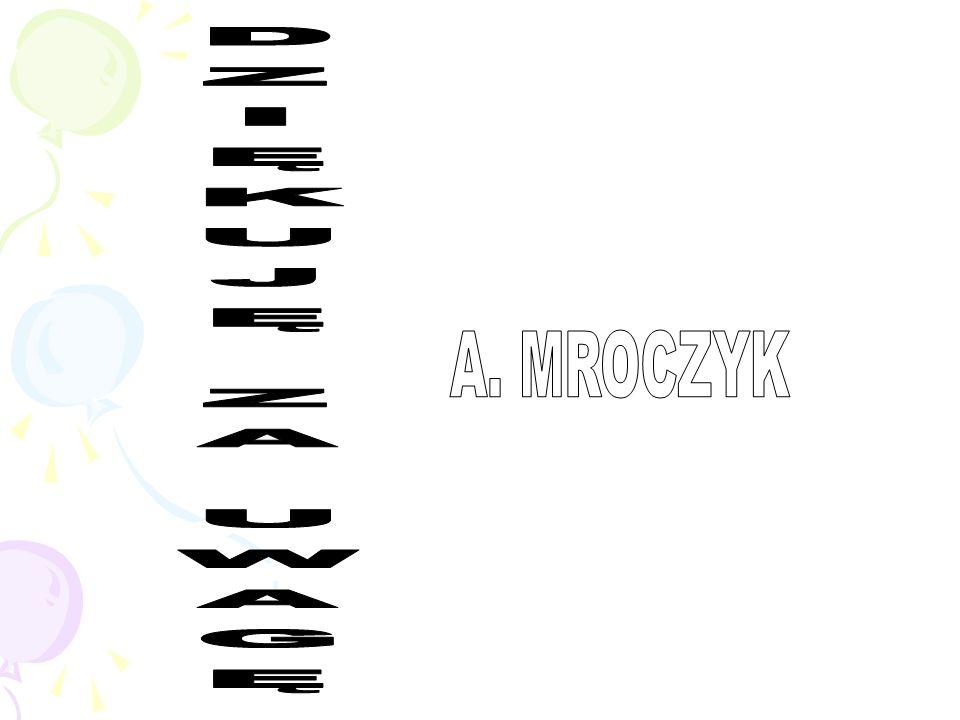 DZIĘKUJĘ ZA UWAGĘ A. MROCZYK