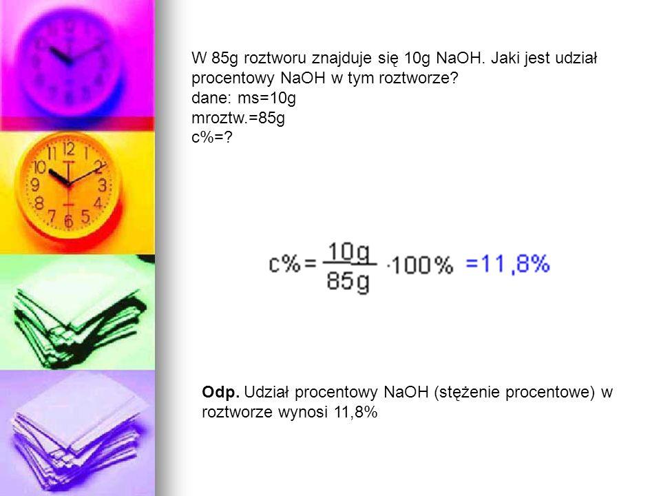 W 85g roztworu znajduje się 10g NaOH