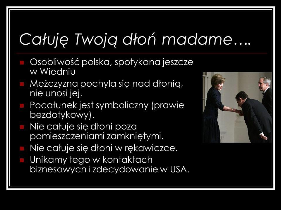 Całuję Twoją dłoń madame….