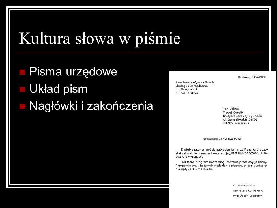 Kultura słowa w piśmie Pisma urzędowe Układ pism