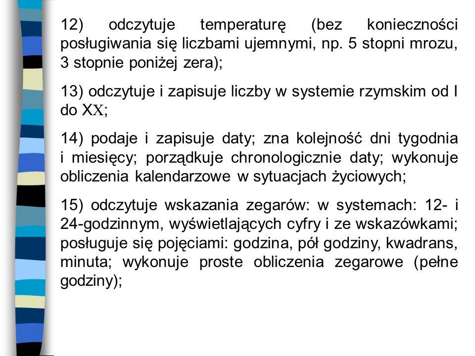 12) odczytuje temperaturę (bez konieczności posługiwania się liczbami ujemnymi, np. 5 stopni mrozu, 3 stopnie poniżej zera);