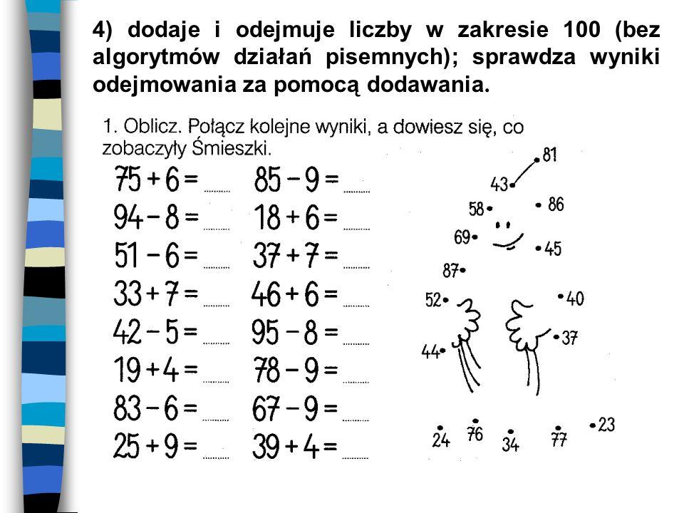 4) dodaje i odejmuje liczby w zakresie 100 (bez algorytmów działań pisemnych); sprawdza wyniki odejmowania za pomocą dodawania.
