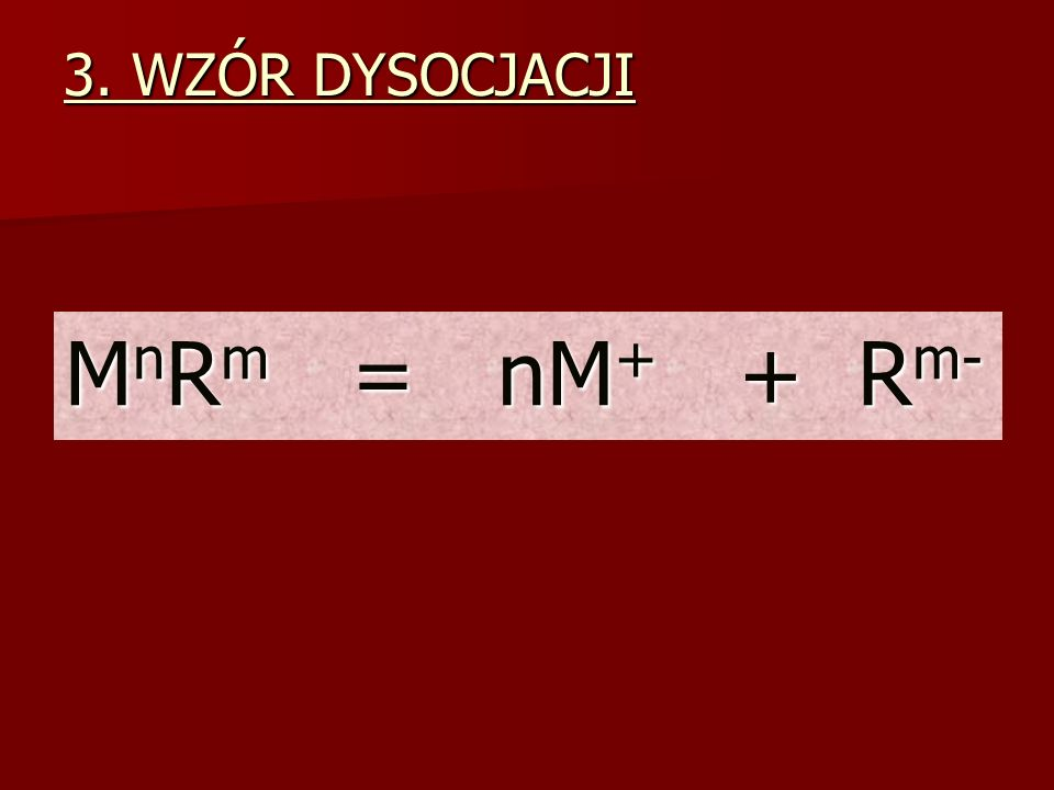3. WZÓR DYSOCJACJI MnRm = nM+ + Rm-