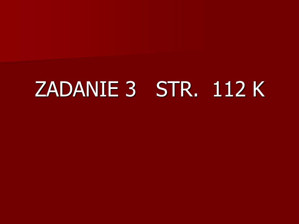 ZADANIE 3 STR. 112 K