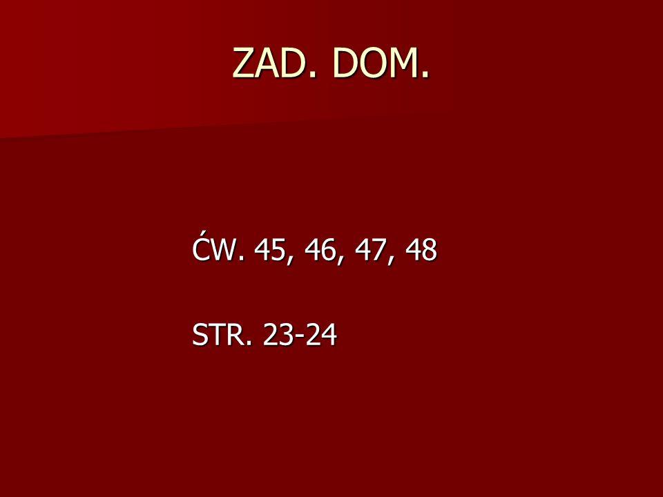 ZAD. DOM. ĆW. 45, 46, 47, 48 STR. 23-24