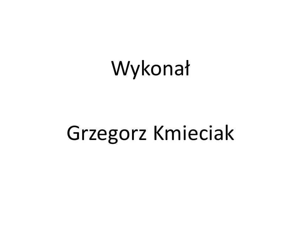 Wykonał Grzegorz Kmieciak
