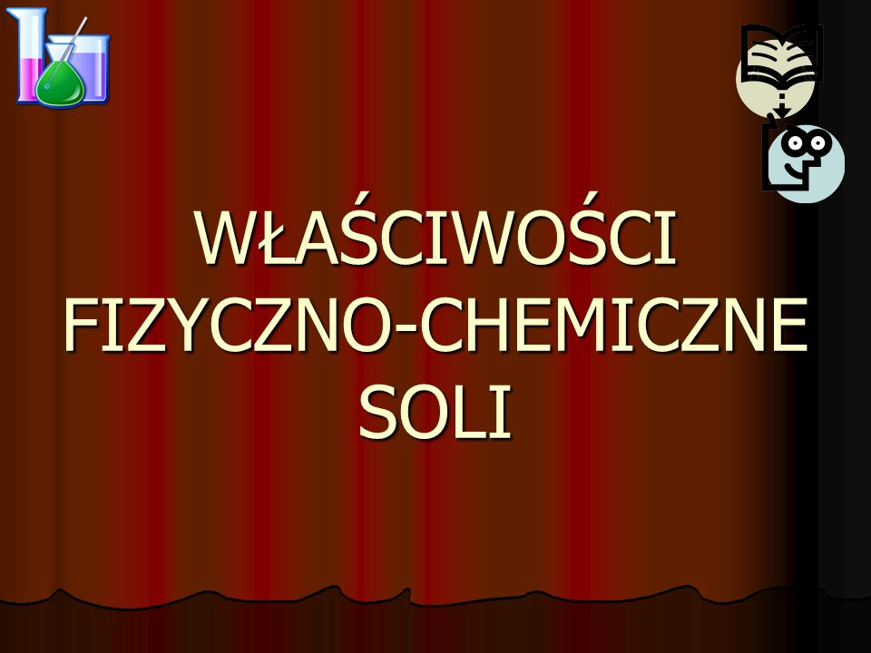 WŁAŚCIWOŚCI FIZYCZNO-CHEMICZNE SOLI
