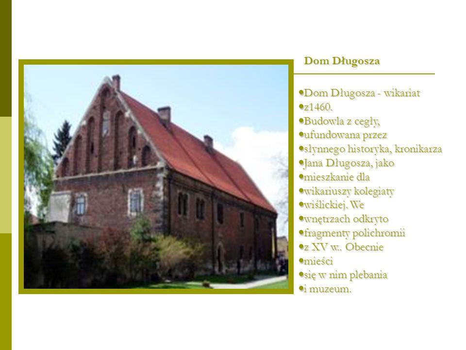 Dom DługoszaDom Długosza - wikariat. z1460. Budowla z cegły, ufundowana przez. słynnego historyka, kronikarza.