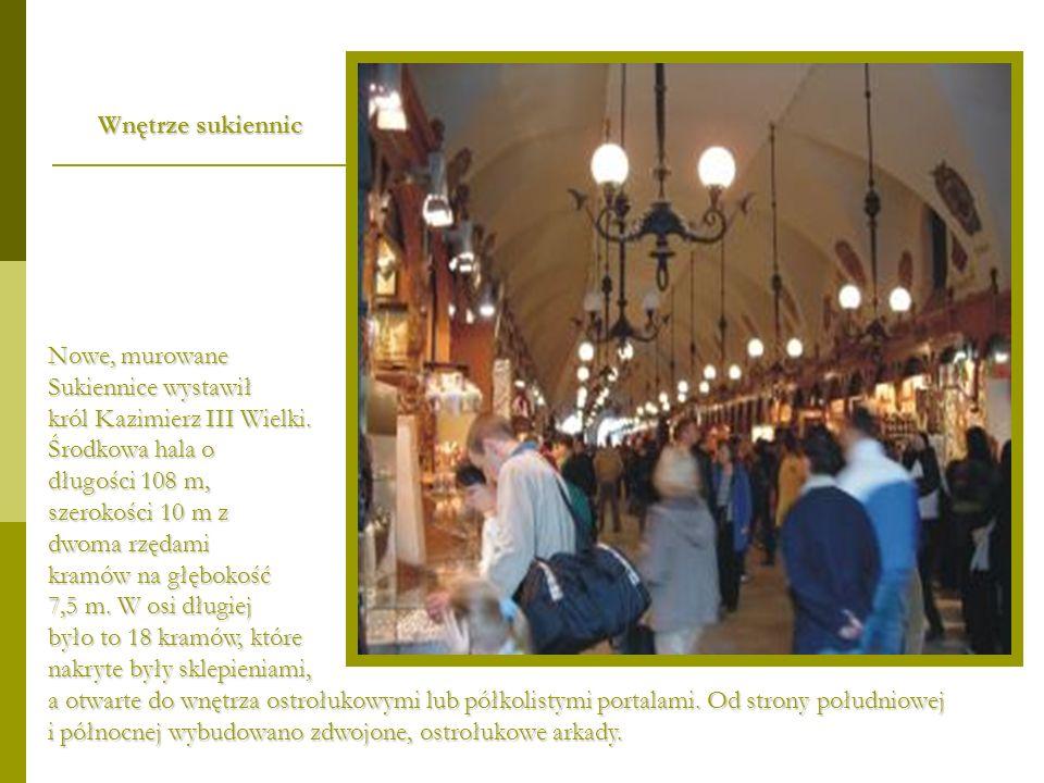 Wnętrze sukiennicNowe, murowane. Sukiennice wystawił. król Kazimierz III Wielki. Środkowa hala o. długości 108 m,