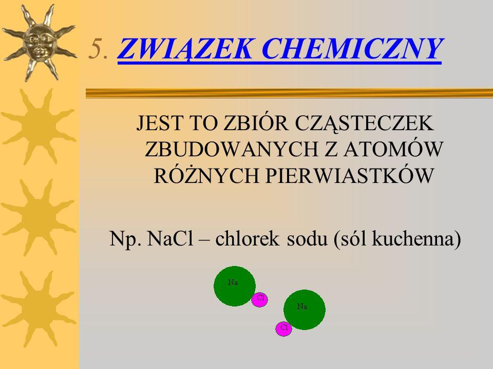 5. ZWIĄZEK CHEMICZNY JEST TO ZBIÓR CZĄSTECZEK ZBUDOWANYCH Z ATOMÓW RÓŻNYCH PIERWIASTKÓW.