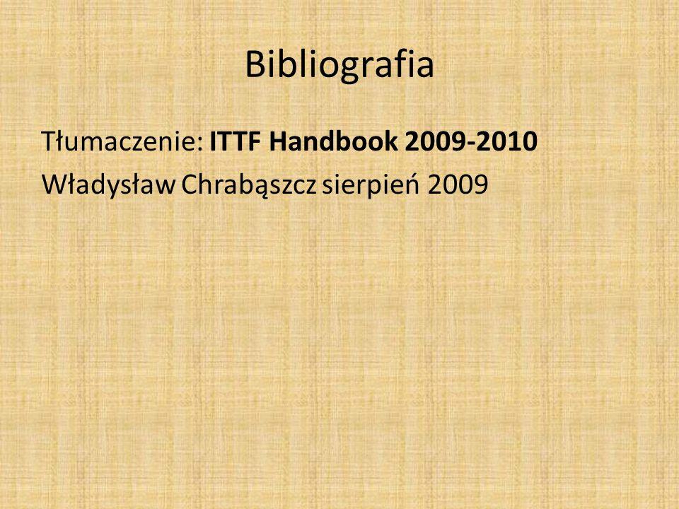 Bibliografia Tłumaczenie: ITTF Handbook 2009-2010 Władysław Chrabąszcz sierpień 2009