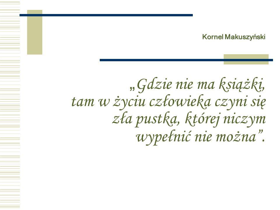 """Kornel Makuszyński """"Gdzie nie ma książki, tam w życiu człowieka czyni się zła pustka, której niczym wypełnić nie można ."""