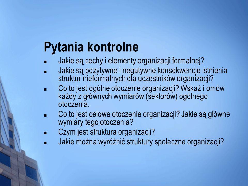 Pytania kontrolne Jakie są cechy i elementy organizacji formalnej