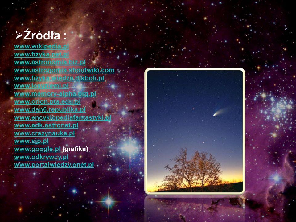Źródła : www. wikipedia. pl www. fizyka. net. pl www. astronomia. biz