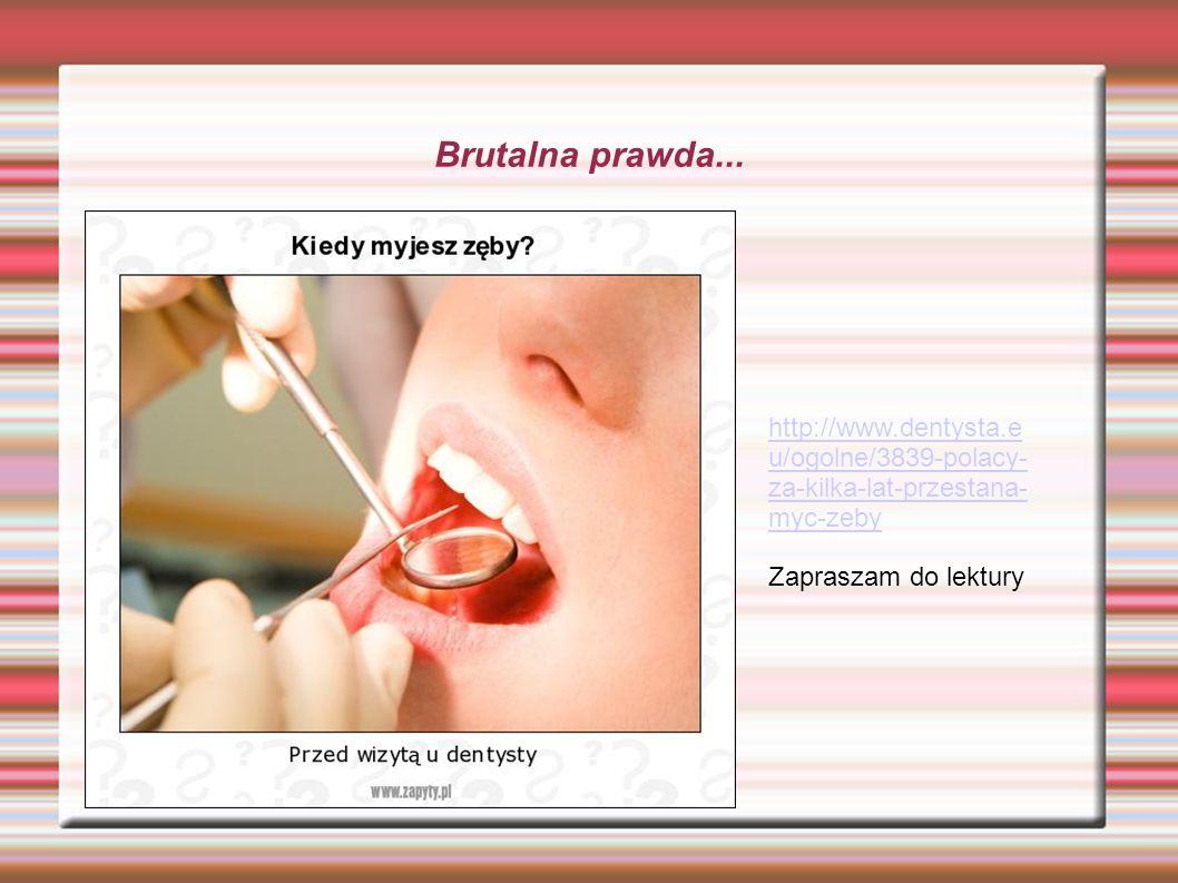 Brutalna prawda... http://www.dentysta.eu/ogolne/3839-polacy-za-kilka-lat-przestana-myc-zeby.