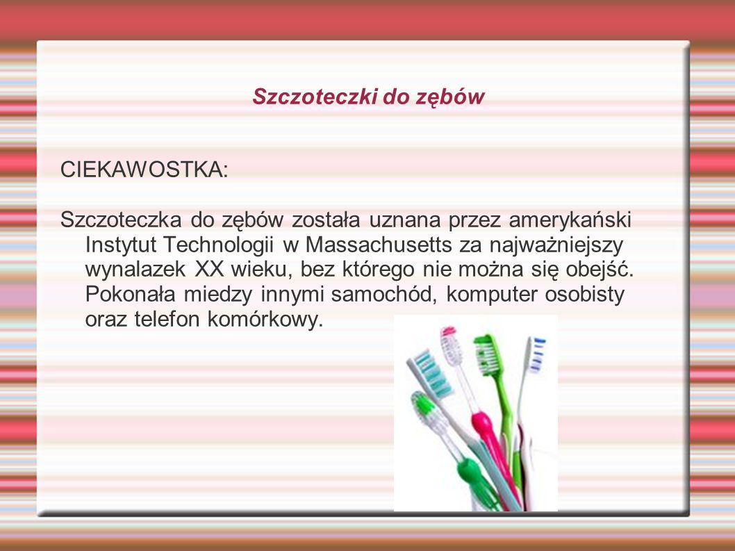 Szczoteczki do zębów CIEKAWOSTKA:
