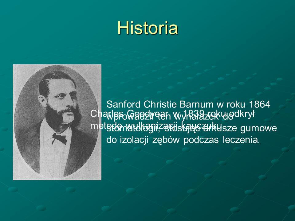 HistoriaSanford Christie Barnum w roku 1864 wprowadził ten wynalazek do stomatologii, stosując arkusze gumowe do izolacji zębów podczas leczenia.