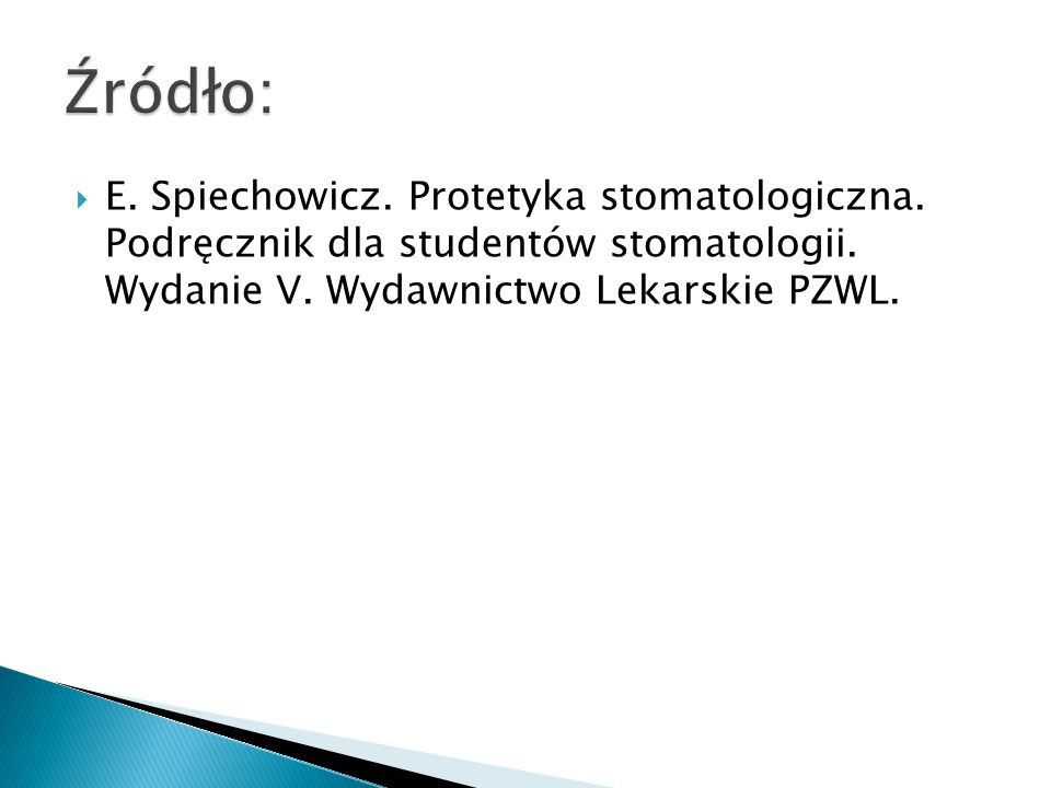 Źródło:E.Spiechowicz. Protetyka stomatologiczna. Podręcznik dla studentów stomatologii.