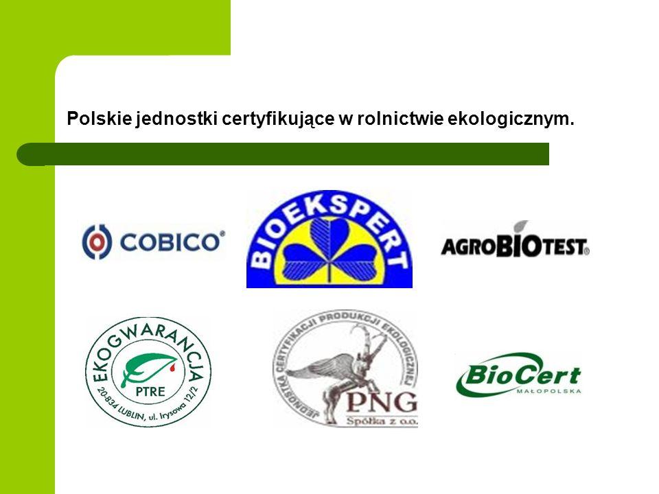 Polskie jednostki certyfikujące w rolnictwie ekologicznym.