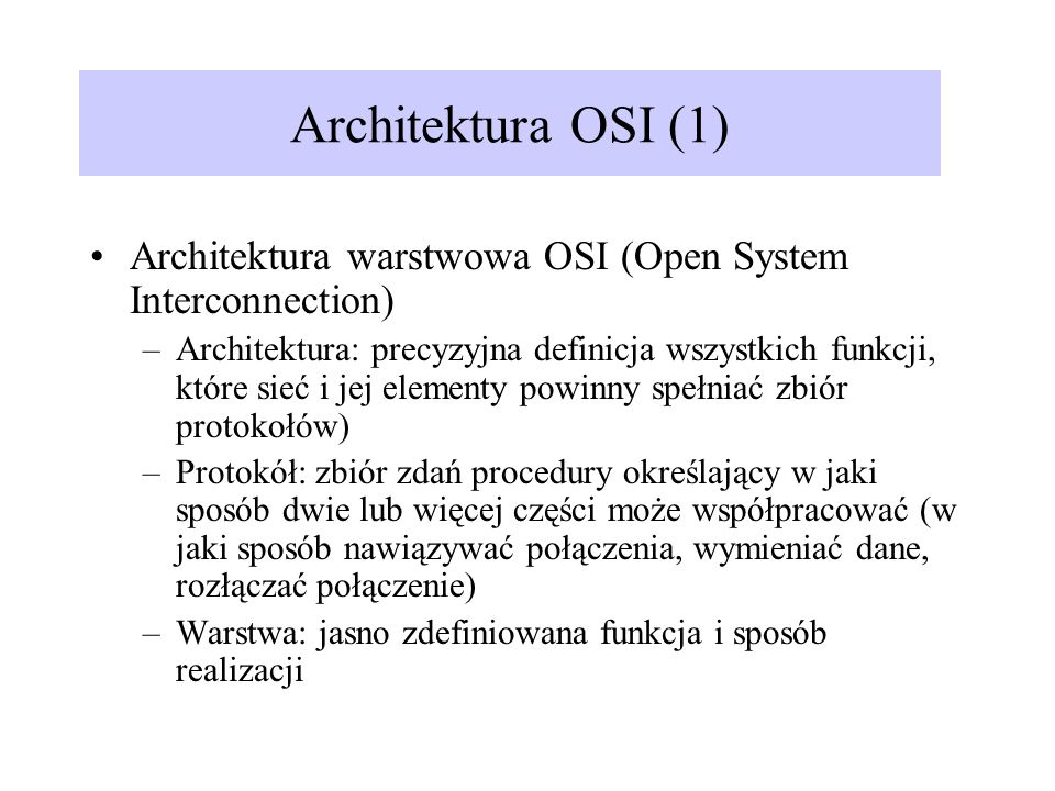 Architektura OSI (1) Architektura warstwowa OSI (Open System Interconnection)