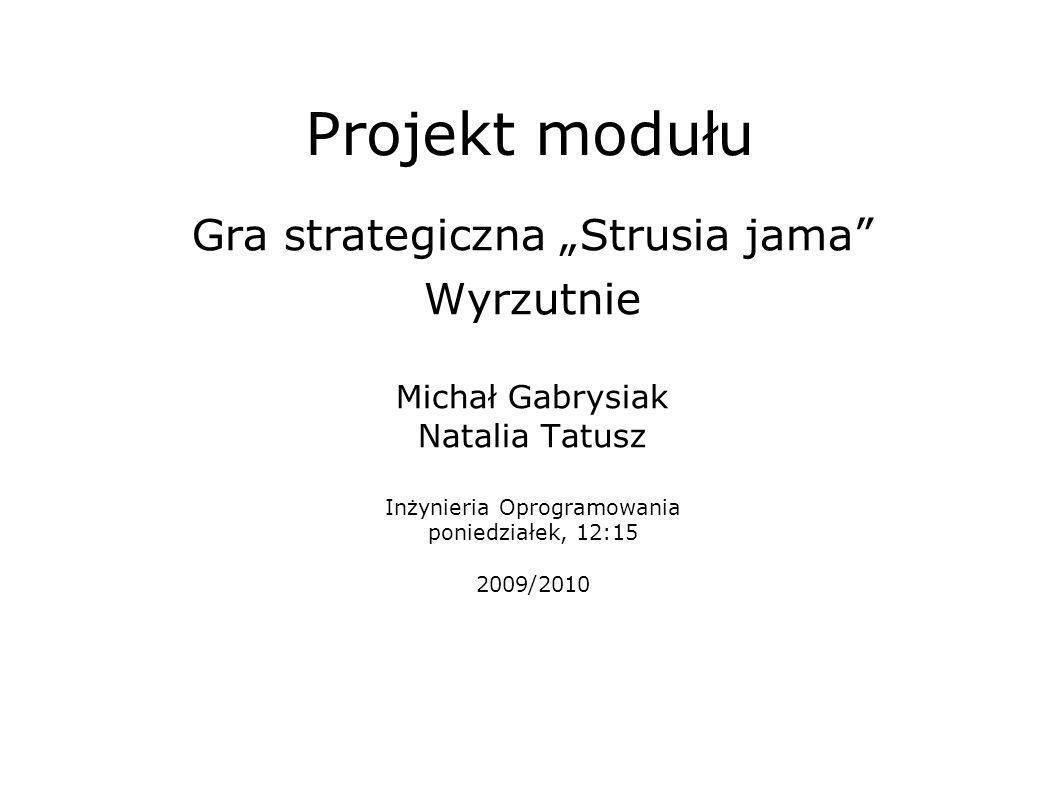 """Projekt modułu Gra strategiczna """"Strusia jama Wyrzutnie"""