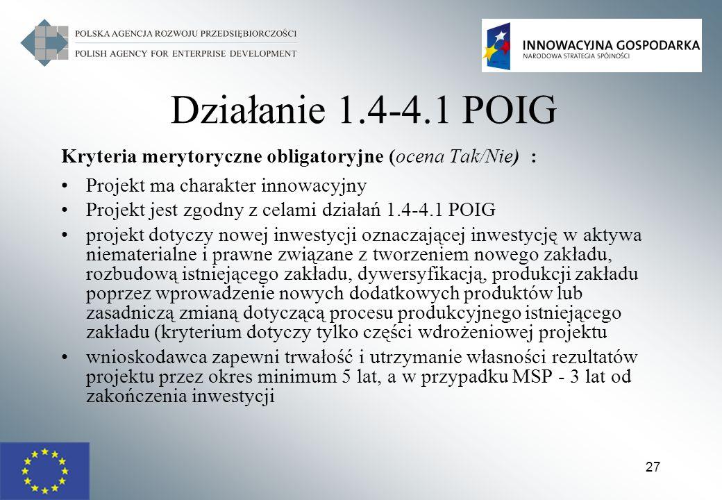 Działanie 1.4-4.1 POIG Kryteria merytoryczne obligatoryjne (ocena Tak/Nie) : Projekt ma charakter innowacyjny.
