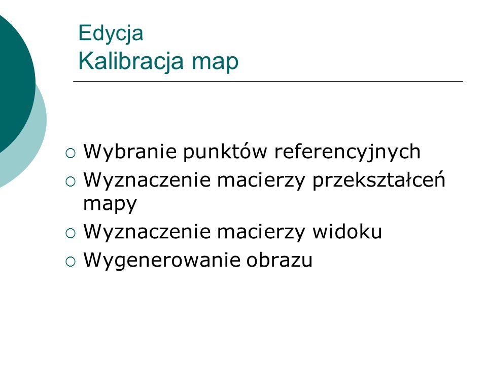 Edycja Kalibracja map Wybranie punktów referencyjnych