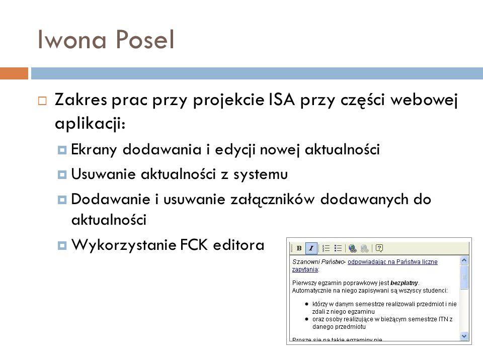 Iwona Posel Zakres prac przy projekcie ISA przy części webowej aplikacji: Ekrany dodawania i edycji nowej aktualności.