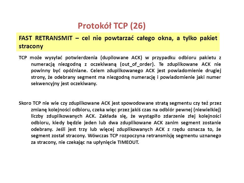 Protokół TCP (26) FAST RETRANSMIT – cel nie powtarzać całego okna, a tylko pakiet stracony.