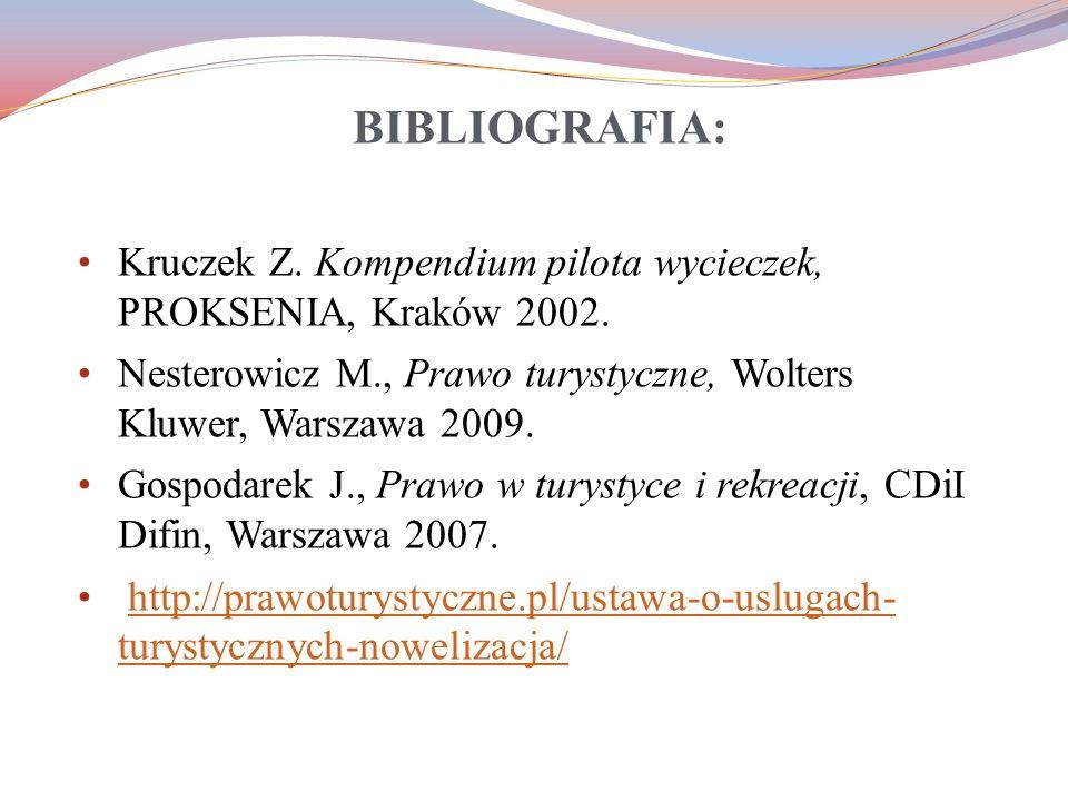 BIBLIOGRAFIA: Kruczek Z. Kompendium pilota wycieczek, PROKSENIA, Kraków 2002. Nesterowicz M., Prawo turystyczne, Wolters Kluwer, Warszawa 2009.