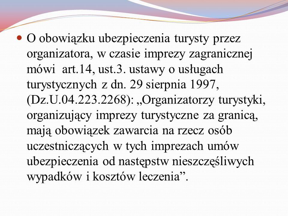 O obowiązku ubezpieczenia turysty przez organizatora, w czasie imprezy zagranicznej mówi art.14, ust.3.