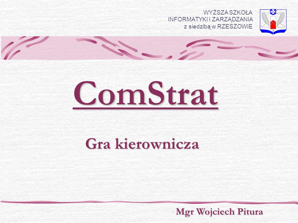 ComStrat Gra kierownicza Mgr Wojciech Pitura WYŻSZA SZKOŁA