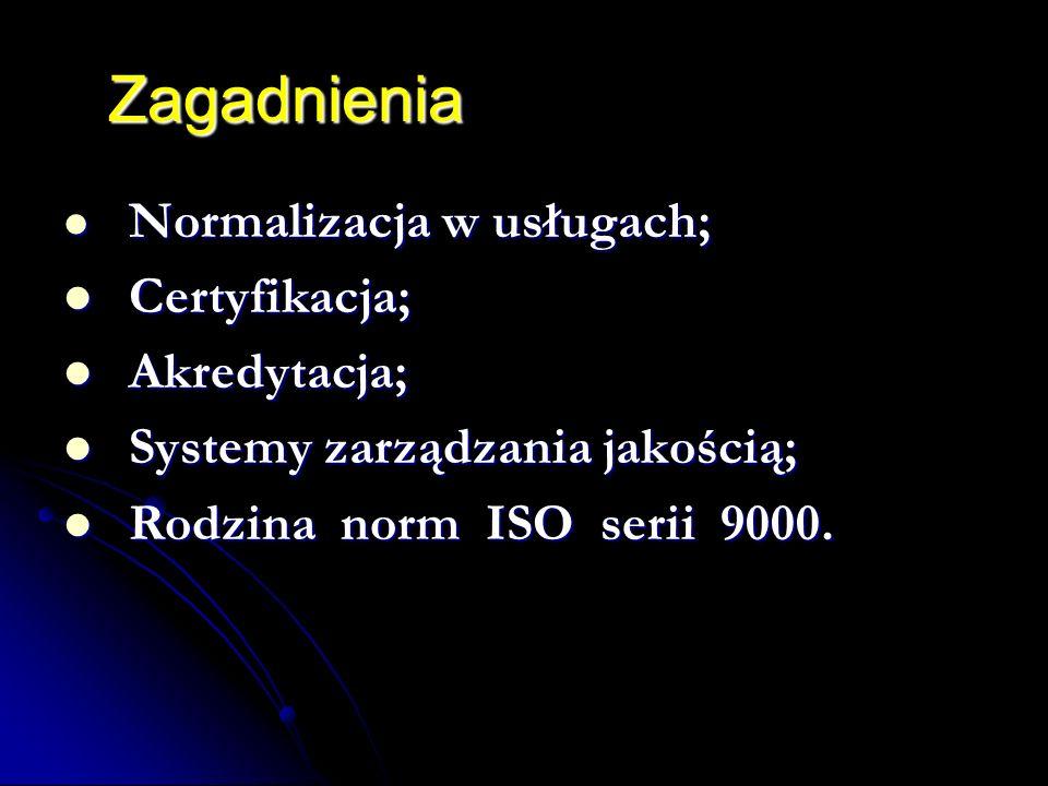 Zagadnienia Certyfikacja; Akredytacja; Systemy zarządzania jakością;