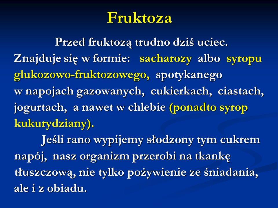 Fruktoza kukurydziany). napój, nasz organizm przerobi na tkankę