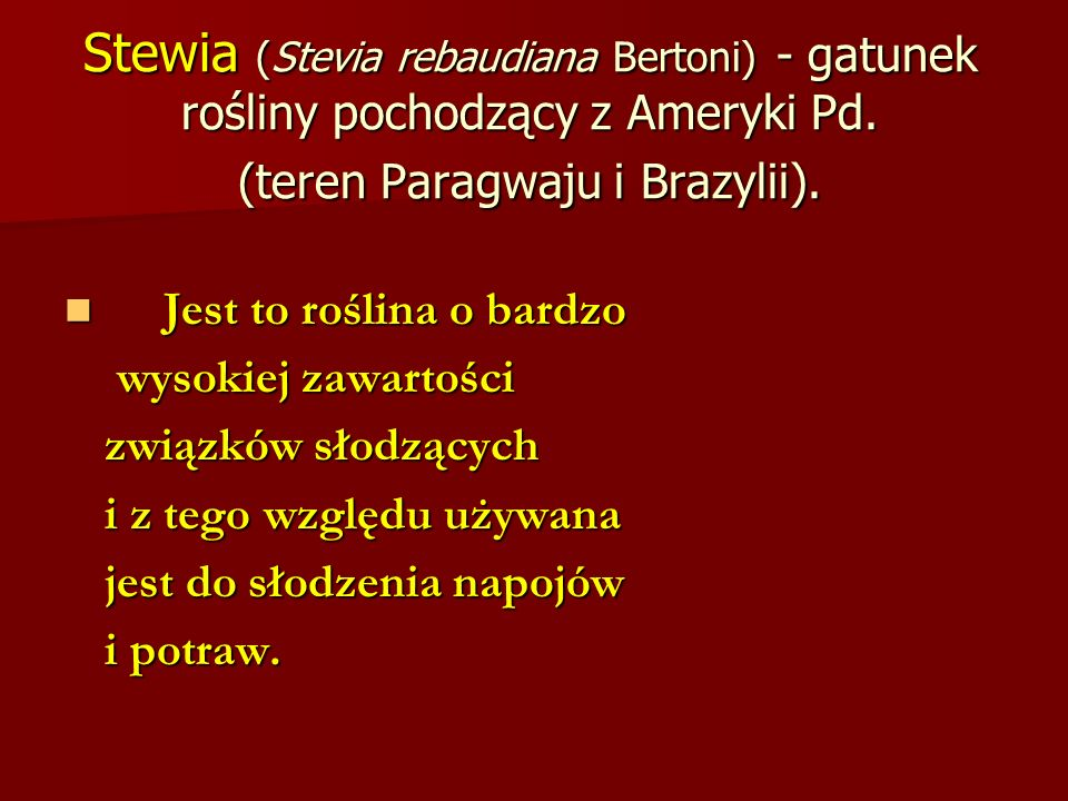 Stewia (Stevia rebaudiana Bertoni) - gatunek rośliny pochodzący z Ameryki Pd. (teren Paragwaju i Brazylii).