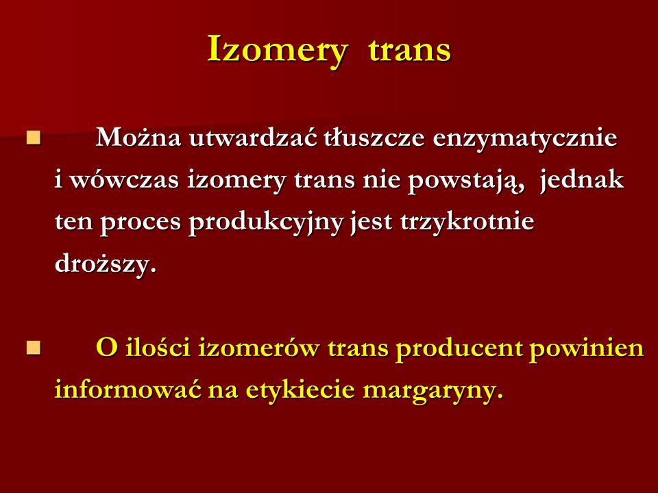 Izomery trans Można utwardzać tłuszcze enzymatycznie