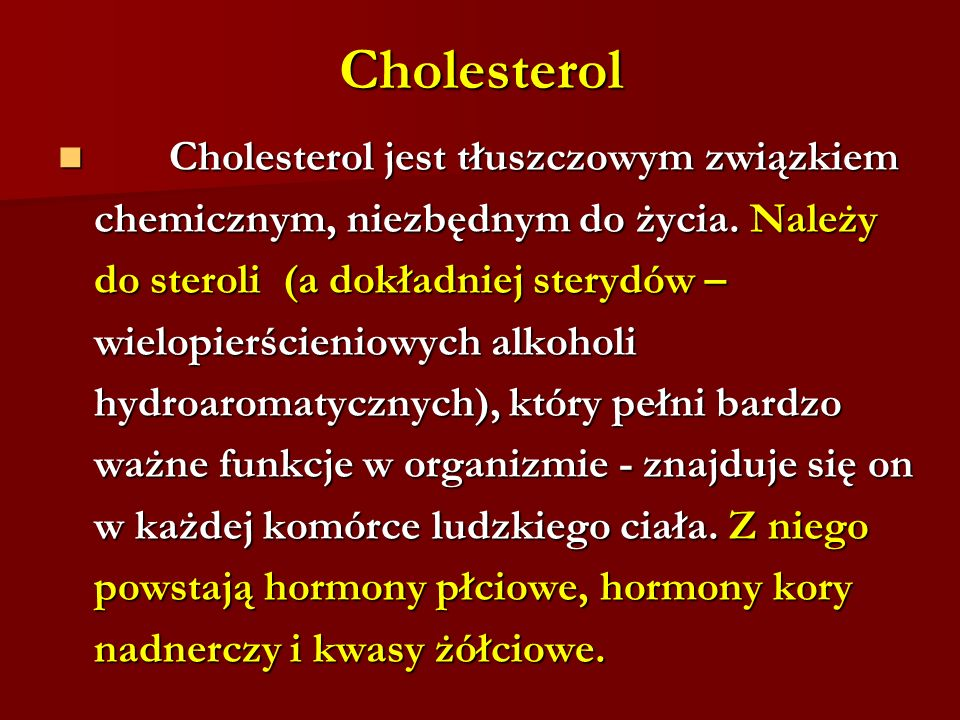 Cholesterol Cholesterol jest tłuszczowym związkiem