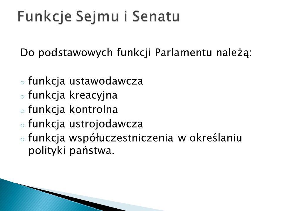 Funkcje Sejmu i Senatu Do podstawowych funkcji Parlamentu należą: