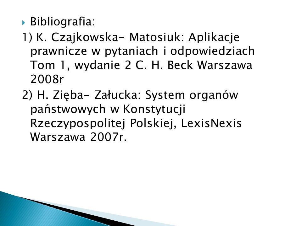 Bibliografia: 1) K. Czajkowska- Matosiuk: Aplikacje prawnicze w pytaniach i odpowiedziach Tom 1, wydanie 2 C. H. Beck Warszawa 2008r.