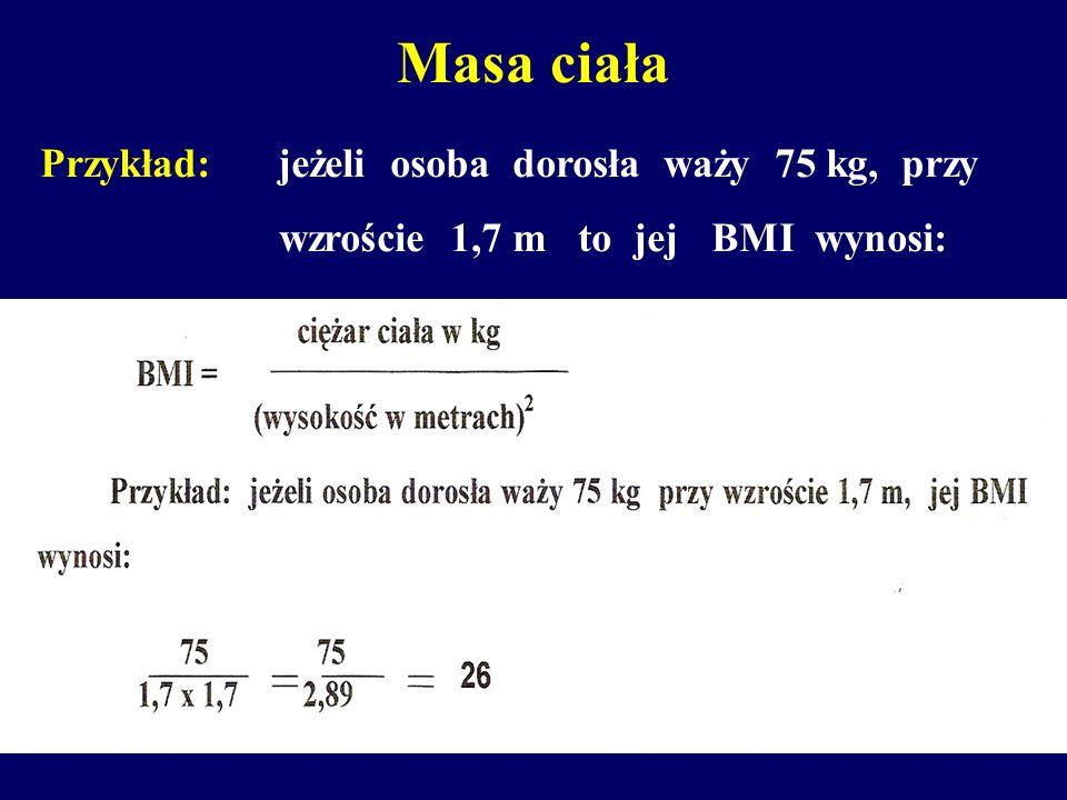 Masa ciała Przykład: jeżeli osoba dorosła waży 75 kg, przy