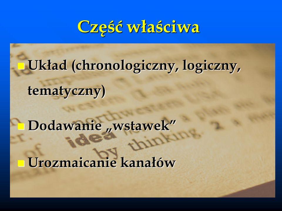 Część właściwa Układ (chronologiczny, logiczny, tematyczny)