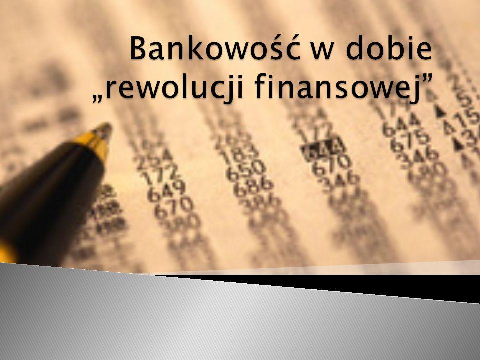 """Bankowość w dobie """"rewolucji finansowej"""